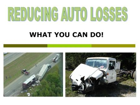 WHAT YOU CAN DO!. AUTOMOBILE ACCIDENT RESULTS FOR 2004  42,636 people were killed  2,788,000 people were injured  4,281,000 accidents involved property.