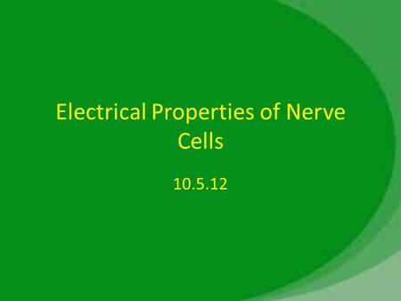 Electrical Properties of Nerve Cells 10.5.12. The resting membrane potential.
