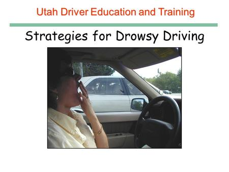 Utah Driver Education and Training Strategies for Drowsy Driving.