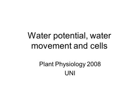 Water potential, water movement and cells Plant Physiology 2008 UNI.