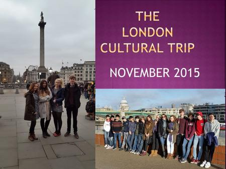 NOVEMBER 2015.  The cultural trip provides you with opportunities to:  watch professional actors in a theatre performance  Visit famous pieces of art.