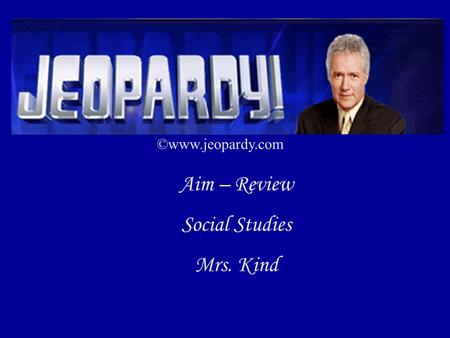 ©www.jeopardy.com Aim – Review Social Studies Mrs. Kind.