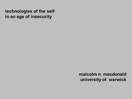Technologies of the self in an age of insecurity malcolm n. macdonald university of warwick.