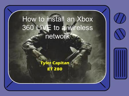 Tyler Capitan ET 280 How to install an Xbox 360 LIVE to a wireless network.