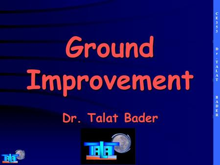 CE353Dr.TALATBADERCE353Dr.TALATBADER Ground Improvement Dr. Talat Bader.