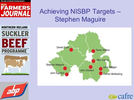 Achieving NISBP Targets – Stephen Maguire. Starting Baseline NISBP Av farm size (Ha adj Grassland) 118 (69ha owned) Av Cow herd 93 Av Stocking rate (LU/ha)