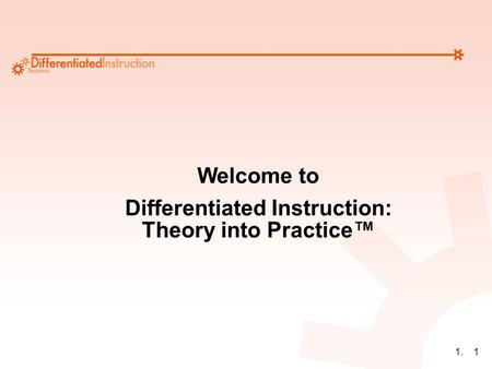 1.1 Welcome to Differentiated Instruction: Theory into Practice™