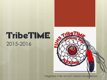 TribeTIME 2015-2016 Targeted Intervention Means Excellence.