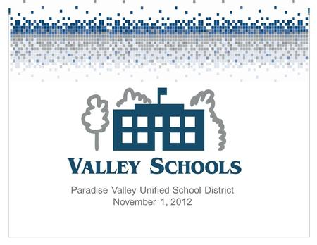 Paradise Valley Unified School District November 1, 2012.