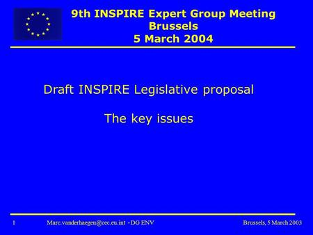 1 - DG ENV Brussels, 5 March 2003 Draft INSPIRE Legislative proposal The key issues 9th INSPIRE Expert Group Meeting Brussels.