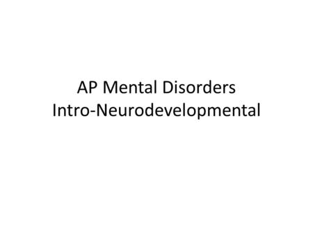 AP Mental Disorders Intro-Neurodevelopmental. Defining the problem Starting in 1952, the American Psychiatric Association created the Diagnostic and Statistical.