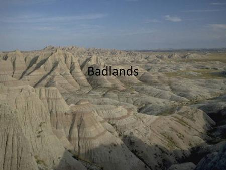 Badlands. These are the questions. What year did your park become an official National Park? Why was this area recognized as a National Park? From a geologist's.