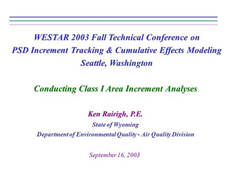 WESTAR 2003 Fall Technical Conference on PSD Increment Tracking & Cumulative Effects Modeling Seattle, Washington Conducting Class I Area Increment Analyses.