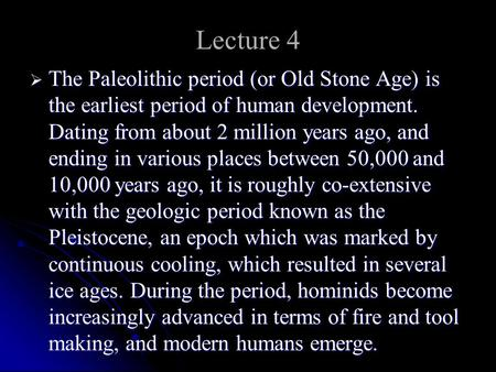 Lecture 4  The Paleolithic period (or Old Stone Age) is the earliest period of human development. Dating from about 2 million years ago, and ending in.