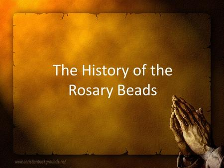 The History of the Rosary Beads.