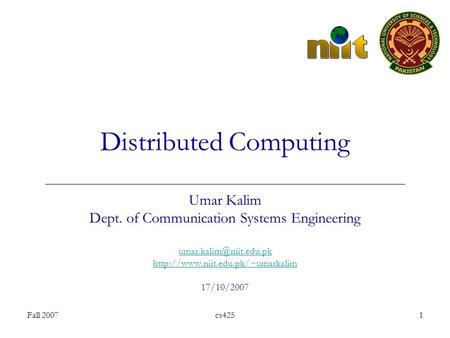 Fall 2007cs4251 Distributed Computing Umar Kalim Dept. of Communication Systems Engineering  17/10/2007.
