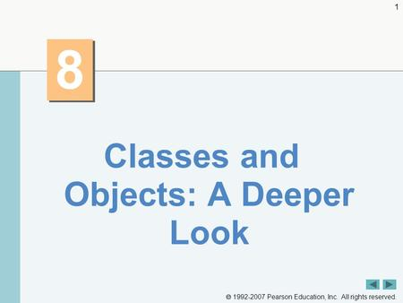  1992-2007 Pearson Education, Inc. All rights reserved. 1 8 8 Classes and Objects: A Deeper Look.