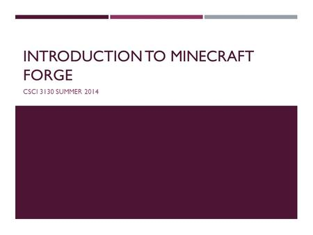 INTRODUCTION TO MINECRAFT FORGE CSCI 3130 SUMMER 2014.
