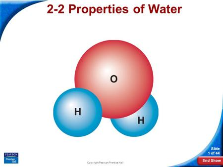 End Show Slide 1 of 44 Copyright Pearson Prentice Hall 2-2 Properties of Water.