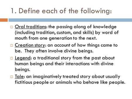 1. Define each of the following:  Oral traditions: the passing along of knowledge (including tradition, custom, and skills) by word of mouth from one.