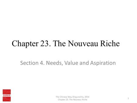 Chapter 23. The Nouveau Riche Section 4. Needs, Value and Aspiration The Chinese Way, Ding and Xu, 2014 Chapter 23. The Nouveau Riche 1.