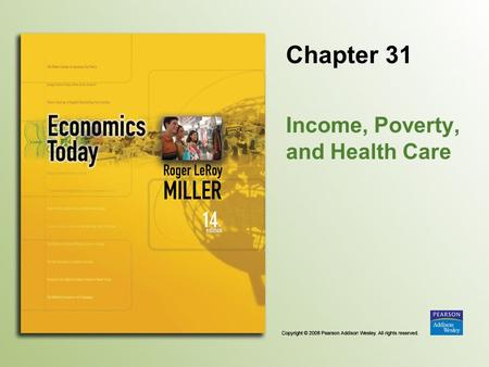 Chapter 31 Income, Poverty, and Health Care. Copyright © 2008 Pearson Addison Wesley. All rights reserved. 31-2 Introduction Some economists find that.