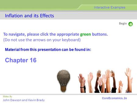 Inflation and its Effects Slides By John Dawson and Kevin Brady Begin Interactive Examples To navigate, please click the appropriate green buttons. (Do.