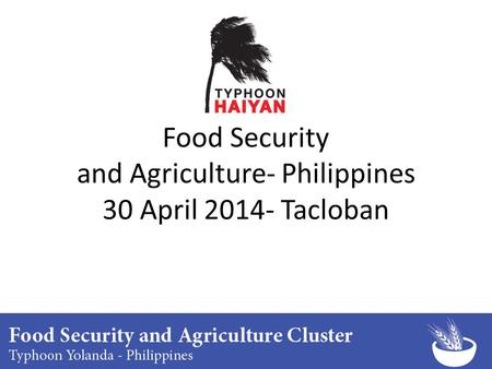 Food Security and Agriculture- Philippines 30 April 2014- Tacloban.