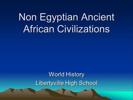 Non Egyptian Ancient African Civilizations World History Libertyville High School.