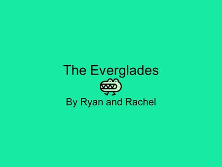The Everglades By Ryan and Rachel Everglades The Everglades is a home for many wildlife and a big part of the KOE water system. All wildlife is in the.