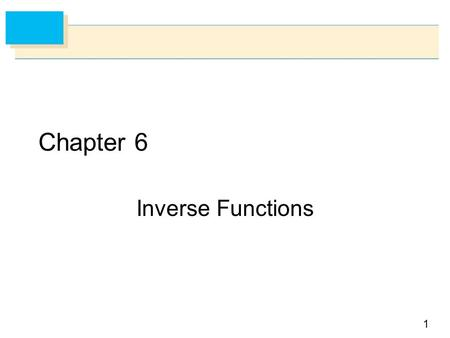 Chapter 6 Inverse Functions.