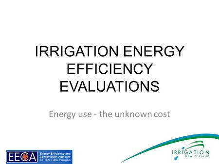 IRRIGATION ENERGY EFFICIENCY EVALUATIONS Energy use - the unknown cost.