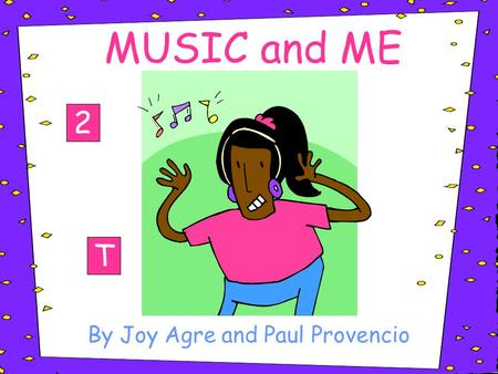 MUSIC and ME By Joy Agre and Paul Provencio T 2 MUSIC and ME 2 - Reading Some singers get an early start. Frances Gumm, better known as Judy Garland,