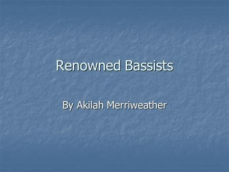 Renowned Bassists By Akilah Merriweather. Dave Holland Dave Holland.