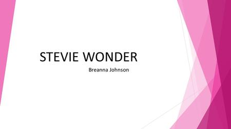 STEVIE WONDER Breanna Johnson. STEVIE WONDER WHEN HE WAS YOUNG! Born May 13,1950 in Saginaw,MI as Steveland Hardaway Judkins Parents: Calvin Judkins and.