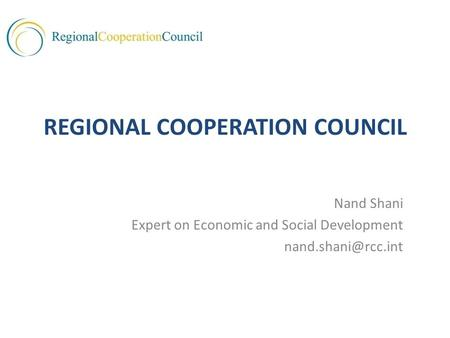REGIONAL COOPERATION COUNCIL Nand Shani Expert on Economic and Social Development