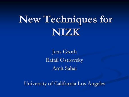 New Techniques for NIZK Jens Groth Rafail Ostrovsky Amit Sahai University of California Los Angeles.