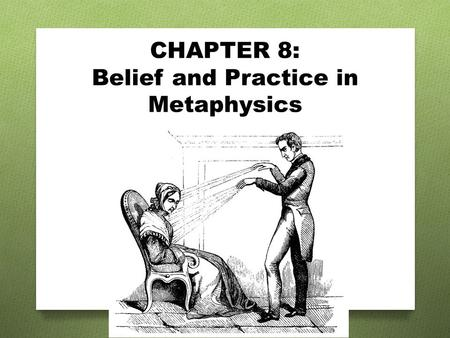 CHAPTER 8: Belief and Practice in Metaphysics. Metaphysics challenge dominant conceptions of the divine saving force of the mind correspondence magic.