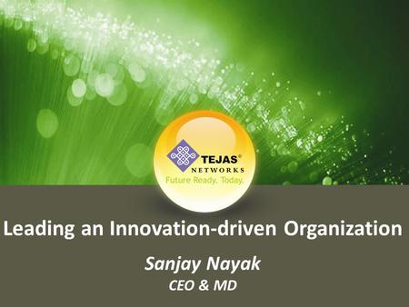 Leading an Innovation-driven Organization Sanjay Nayak CEO & MD.