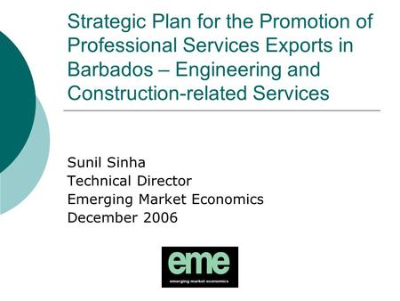 Strategic Plan for the Promotion of Professional Services Exports in Barbados – Engineering and Construction-related Services Sunil Sinha Technical Director.