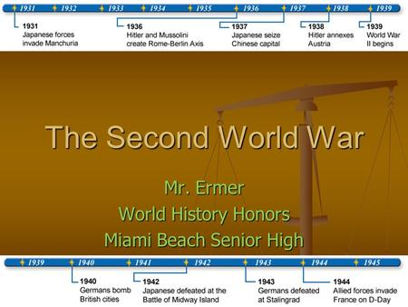The Second World War Mr. Ermer World History Honors Miami Beach Senior High.