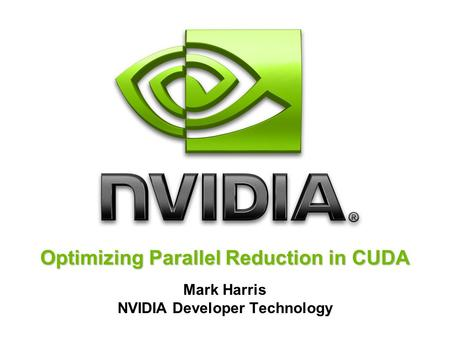Optimizing Parallel Reduction in CUDA Mark Harris NVIDIA Developer Technology.