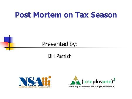 Post Mortem on Tax Season Presented by: Bill Parrish.