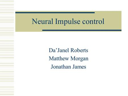 Neural Impulse control Da'Janel Roberts Matthew Morgan Jonathan James.