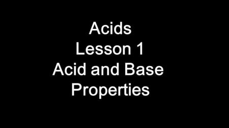 Acids Lesson 1 Acid and Base Properties. Taste sour Change litmus paper red React with metals such as Mg and Zn to make H 2 Are electrolytes that conduct.