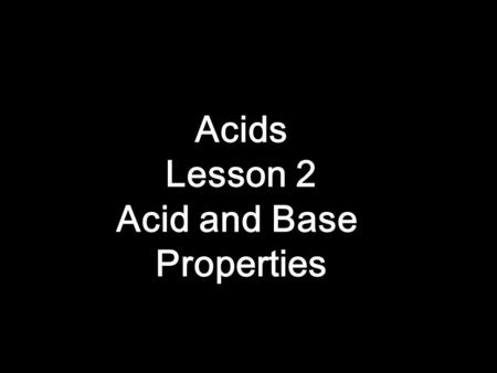 Acids Lesson 2 Acid and Base Properties.