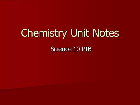 Chemistry Unit Notes Science 10 PIB Science 10 PIB.