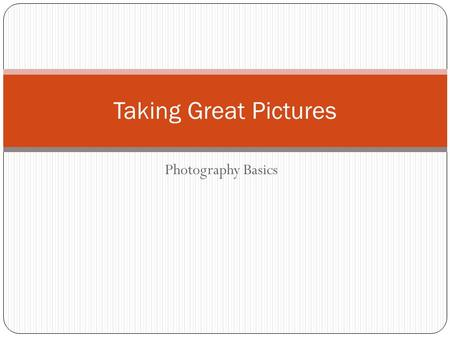 Photography Basics Taking Great Pictures. G OING D IGITAL PROS:CONS: Immediate feedback More freedom to shoot Cost effective Photos quickly enhanced with.