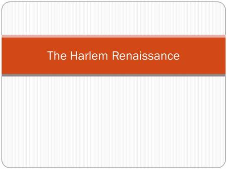 The Harlem Renaissance. When? During the larger Modernist movement Post WWI (1914) Lasting through much of the 1920's and shortly into the 30's At a perfect.