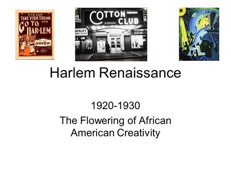 Harlem Renaissance 1920-1930 The Flowering of African American Creativity.